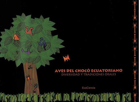 Aves del Chocó ecuatoriano = Birds of the ecuadorian Chocó = Chukuu ekuadursha chumu pishkula kumuinchi