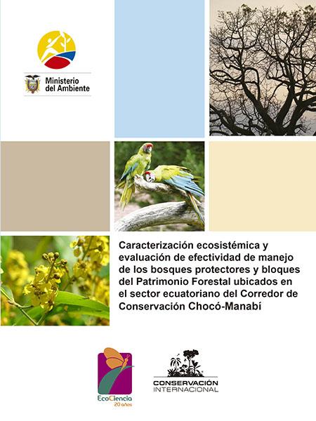 Caracterización ecosistémica y evaluación de efectividad de manejo de los bosques protectores y bloques del Patrimonio Forestal ubicados en el sector ecuatoriano del Corredor de Conservación Chocó-Manabí
