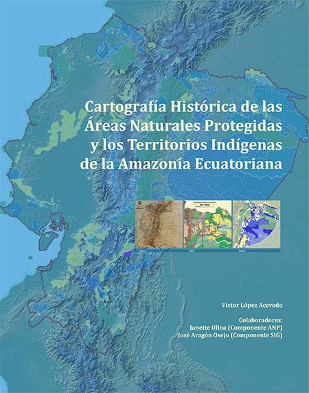 Cartografía histórica de las áreas naturales protegidas y los territorios indígenas de la Amazonía ecuatoriana