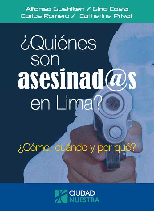 ¿Quiénes son asesinad@s en Lima? ¿Cómo, cuándo y por qué?