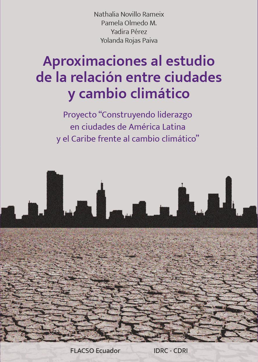 """Aproximaciones al estudio de la relación entre ciudades y cambio climático Proyecto """"Construyendo liderazgo en ciudades de América"""